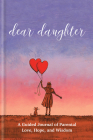 Dear Daughter: A Guided Journal of Parental Love, Hope and Wisdom Cover Image