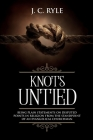 Knots Untied: Being Plain Statements on Disputed Points in Religion from the Standpoint of an Evangelical Churchman (Annotated) Cover Image
