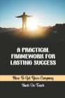 A Practical Framework For Lasting Success: How To Get Your Company Back On Track: Starting A Company Cover Image
