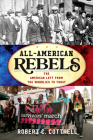 All-American Rebels: The American Left from the Wobblies to Today (American Ways) Cover Image