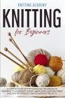 Knitting for Beginners: A Complete Step by Step Guide for the Absolute Beginner to Learn Knit Quickly from Zero, Using Pictures and Easy Patte Cover Image