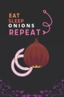 Eat Sleep Onions Repeat: Best Gift for Onions Lovers, 6 x 9 in, 110 pages book for Girl, boys, kids, school, students Cover Image