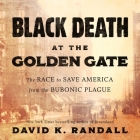 Black Death at the Golden Gate Lib/E: The Race to Save America from the Bubonic Plague Cover Image