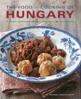 The Food & Cooking of Hungary: 65 Classic Recipes from a Great Tradition Cover Image