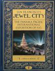 San Francisco's Jewel City: The Panama -Pacific International Exposition of 1915 Cover Image
