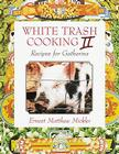 White Trash Cooking II: Recipes for Gatherins Cover Image