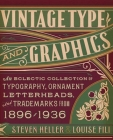 Vintage Type and Graphics: An Eclectic Collection of Typography, Ornament, Letterheads, and Trademarks from 1896 to 1936 Cover Image