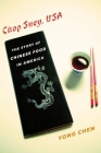 Chop Suey, USA: The Story of Chinese Food in America (Arts and Traditions of the Table: Perspectives on Culinary H) Cover Image