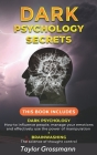 Dark Psychology Secrets: THIS BOOK INCLUDES: DARK PSYCHOLOGY How to influence people, manage your emotions and effectively use the power of man Cover Image
