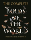 The Complete Birds of the World: Every Species Illustrated Cover Image