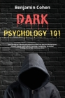 Dark Psychology 101: Spot Deceptive Fellows and Defend Yourself from Abusive Manipulators through Speed Reading Body Language, Gaslighting, Cover Image