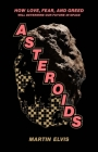 Asteroids: How Love, Fear, and Greed Will Determine Our Future in Space Cover Image
