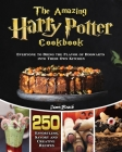 The Amazingl Harry Potter Cookbook: 250 Effortless, Savory and Creative Recipes for Everyone to Bring the Flavor of Hogwarts into Their Own Kitchen Cover Image