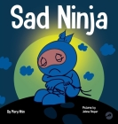 Sad Ninja: A Children's Book About Dealing with Loss and Grief Cover Image