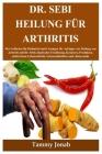 Dr. Sebi Heilung für Arthritis: Der Leitfaden für Heilmittel und Lösungen für Anfänger zur Heilung von Arthritis mit Dr. Sebis alkalischer Ernährung, Cover Image