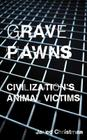 Grave Pawns: Civilization's Animal Victims Cover Image