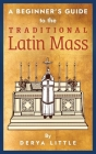 A Beginner's Guide to the Traditional Latin Mass Cover Image