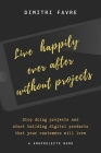 Live Happily Ever After Without Projects: A #noprojects book Cover Image