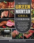 The Perfect Green Mountain Grill Cookbook: Easy, Healthy Recipes for Your Green Mountain Grill to Air Fry, Bake, Rotisserie, Dehydrate, Toast, Roast, Cover Image