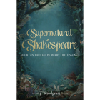 Supernatural Shakespeare: Magic and Ritual in Merry Old England Cover Image