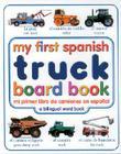 My First Spanish Truck Board Book/mi Primer Libro De Camoines En Espanol Cover Image