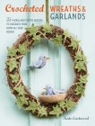 Crocheted Wreaths and Garlands: 35 floral and festive designs to decorate your home all year round Cover Image
