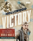 Hollywood Victory: The Movies, Stars, and Stories of World War II (Turner Classic Movies) Cover Image