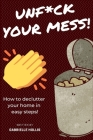 Unf*ck Your Mess: How To Declutter Your Home In Easy Steps Cover Image