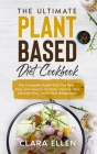 The Ultimate Plant-Based Diet Cookbook: The Complete Guide With The Best, Easy And Healthy Recipes, Improve Your Lifestyle Now, With Plant-Based Diet. Cover Image