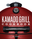The Essential Kamado Grill Cookbook: Core Techniques and Recipes to Master Grilling, Smoking, Roasting, and More Cover Image