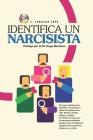 Identifica Un Narcisista: La guía más completa para identificar narcisistas y superar el daño que provocan. Cover Image