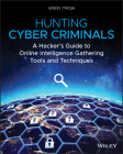 Hunting Cyber Criminals: A Hacker's Guide to Online Intelligence Gathering Tools and Techniques Cover Image