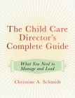 The Child Care Director's Complete Guide: What You Need to Manage and Lead Cover Image