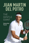 Juan Martin del Potro: The Gentle Giant Cover Image