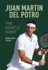 Juan Martin del Potro: The Gentle Giant Cover Image