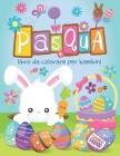 Pasqua libro da colorare per bambini: una fantastica raccolta di 50 disegni da colorare con uova di Pasqua, coniglietti, pulcini, fiori e molto altro! Cover Image