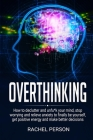 Overthinking: How to Declutter and Unfu*k Your Mind, Stop Worrying and Relieve Anxiety to Finally be Yourself, Get Positive Energy a Cover Image