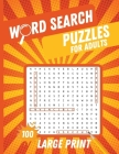 Word Search Puzzles For Adults: Large Print Puzzle Book With Word Find Puzzles for Adults, Seniors And All Word Search Puzzle Fans Cover Image