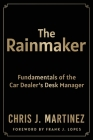 The Rainmaker: Fundamentals of the Car Dealer's Desk Manager Cover Image