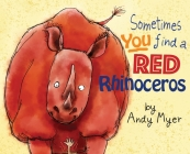 Sometimes You Find A Red Rhinoceros Cover Image
