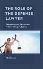 The Role of the Defense Lawyer: Conceptions and Perceptions Within a Changing System Cover Image