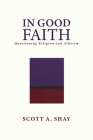 In Good Faith: Questioning Religion and Atheism Cover Image