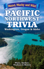 Pacific Northwest Trivia: Weird, Wacky & Wild Cover Image