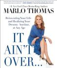 It Ain't Over . . . Till It's Over: Reinventing Your Life--and Realizing Your Dreams--Anytime, at Any Age Cover Image