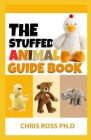 The Stuffed Animal Guide Book: Easy Sewing Patterns for Magical Creatures from Dragons to Mermaids Cover Image