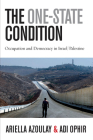 The One-State Condition: Occupation and Democracy in Israel/Palestine (Stanford Studies in Middle Eastern and Islamic Studies and Cultures) Cover Image
