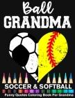 Ball Grandma Soccer Softball Funny Quotes Coloring Book For Grandma: Soccer Grandma And Softball Grandma Heart Mandala Adult Coloring Book Cover Image