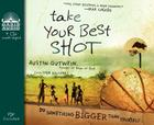 Take Your Best Shot (Library Edition): Do Something Bigger Than Yourself Cover Image