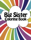Big Sister Coloring Book: New Baby Rainbow Color Book for Big Sisters Ages 2-6, Perfect Gift for Big Sisters with a New Sibling! Cover Image