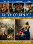 The Master Painters of the Dutch Golden Age: Their Lives and Works in 500 Images Cover Image